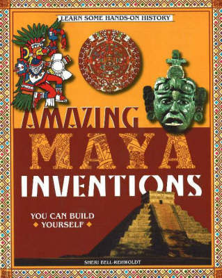 Amazing Maya Inventions You Can Build Yourself by Sheri Bell-Rehwoldt image