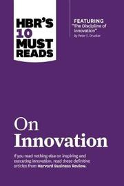 "HBR's 10 Must Reads on Innovation (with featured article ""The Discipline of Innovation,"" by Peter F. Drucker) by Peter F Drucker"