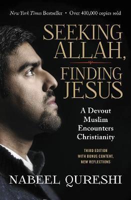 Seeking Allah, Finding Jesus by Nabeel Qureshi