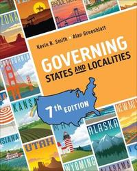 Governing States and Localities by Kevin B Smith
