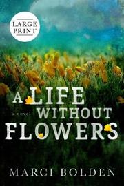 A Life Without Flowers (LARGE PRINT) by Marci Bolden