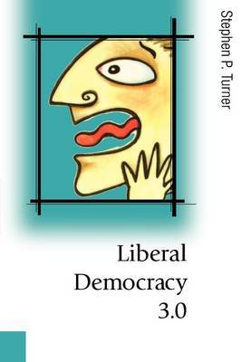 Liberal Democracy 3.0 by Stephen P. Turner image