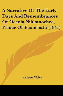 A Narrative of the Early Days and Remembrances of Oceola Nikkanochee, Prince of Econchatti (1841) by Andrew Welch image
