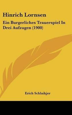 Hinrich Lornsen: Ein Burgerliches Trauerspiel in Drei Aufzugen (1900) by Erich Schlaikjer
