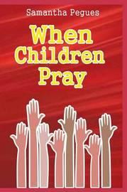 When Children Pray by Samantha Pegues