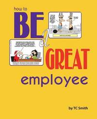 How to Be a Great Employee by Tc Smith