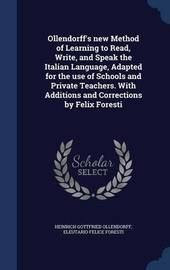 Ollendorff's New Method of Learning to Read, Write, and Speak the Italian Language, Adapted for the Use of Schools and Private Teachers. with Additions and Corrections by Felix Foresti by Heinrich Gottfried Ollendorff
