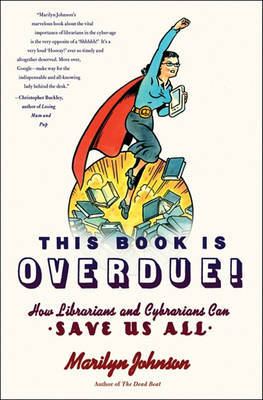 This Book Is Overdue!: How Librarians and Cybrarians Can Save Us All by Marilyn Johnson image