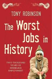 The Worst Jobs In History by Tony Robinson