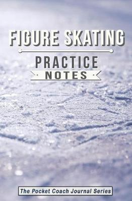 Figure Skating Practice Notes by Sweet Harmony Press