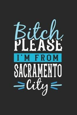 Bitch Please I'm From Sacramento City by Maximus Designs