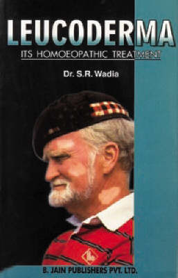 Leucoderma: Its Homoeopathic Treatment by S.R. Wadia