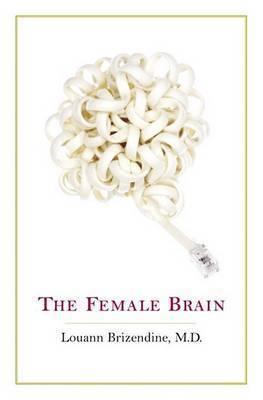 Female Brain, the by Brizendine Louann