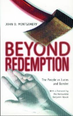 Beyond Redemption: The People Vs Lucas and Bender by John Montgomery