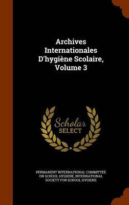 Archives Internationales D'Hygiene Scolaire, Volume 3