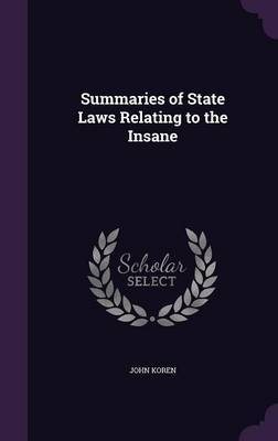 Summaries of State Laws Relating to the Insane by John Koren