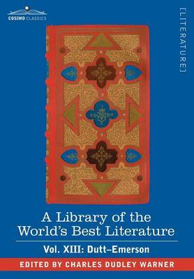 A Library of the World's Best Literature - Ancient and Modern - Vol. XIII (Forty-Five Volumes); Dutt-Emerson by Charles Dudley Warner