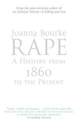 Rape: A History From 1860 To The Present by Joanna Bourke