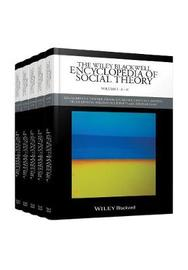 The Wiley Blackwell Encyclopedia of Social Theory by Bryan S Turner