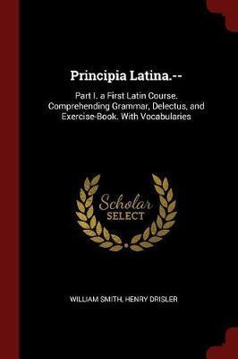 Principia Latina.-- by William Smith