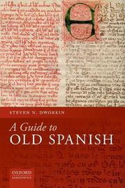 A Guide to Old Spanish by Steven N. Dworkin