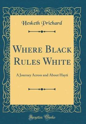 Where Black Rules White by Hesketh Prichard