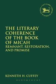 The Literary Coherence of the Book of Micah by Kenneth H Cuffey
