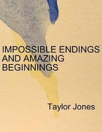 Impossible Endings and Amazing Beginnings by Taylor Jones image