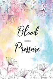 Blood Pressure Log Book by Anny Watts
