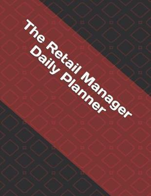 The Retail Manager Daily Planner by Jake Scheideler
