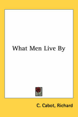 What Men Live By by Richard C. Cabot image