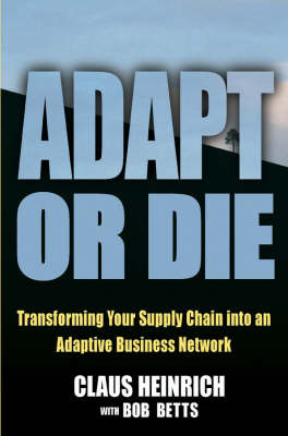 Adapt or Die: Transforming Your Supply Chain into an Adaptive Business Network by Claus Heinrich image