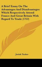 A Brief Essay on the Advantages and Disadvantages Which Respectively Attend France and Great Britain with Regard to Trade (1753) by Josiah Tucker image