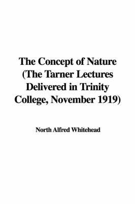 The Concept of Nature (the Tarner Lectures Delivered in Trinity College, November 1919) by North Alfred Whitehead