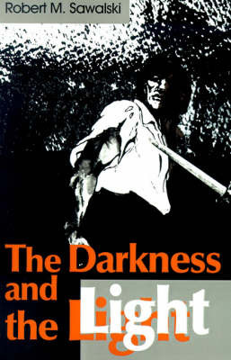 The Darkness and the Light by Robert M. Sawalski