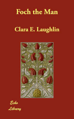 Foch the Man by Clara E Laughlin