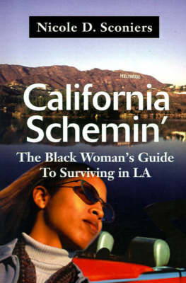 California Schemin': The Black Woman's Guide to Surviving in LA by Nicole D Sconiers