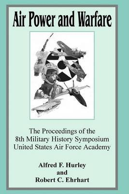 Air Power and Warfare: The Proceeding of the 8th Military History Symposium United States Air Force Academy