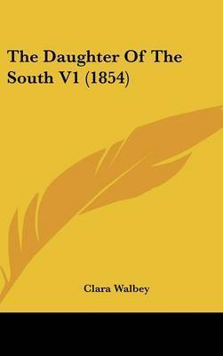 The Daughter of the South V1 (1854) by Clara Walbey