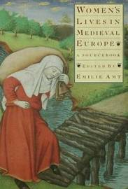 Women's Lives in Medieval Europe: A Sourcebook by Emilie Amt image