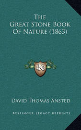 The Great Stone Book of Nature (1863) by David Thomas Ansted