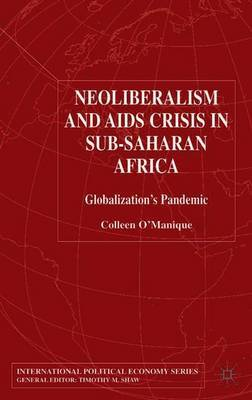 Neo-liberalism and AIDS Crisis in Sub-Saharan Africa by Colleen O'Manique