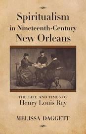 Spiritualism in Nineteenth-Century New Orleans by Melissa Daggett