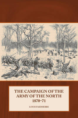 The Campaign of the Army of the North 1870 - 71 by Louis Faidherbe