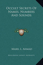 Occult Secrets of Names, Numbers and Sounds by Mabel L. Ahmad