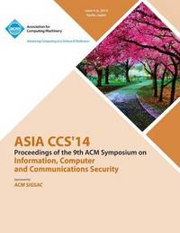 Asia CCS 14 9th ACM Symposium on Information, Computer and Communications Security by Asia Ccs 14 Conference Committee