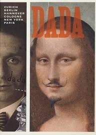 Dada: Zurich, Berlin,Hanover,Cologne,New York,Paris by Leah Dickerman image