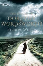 The Ballad of Dorothy Wordsworth by Frances Wilson image