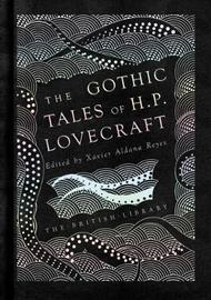 The Gothic Tales of H. P. Lovecraft by H.P. Lovecraft