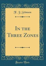 In the Three Zones (Classic Reprint) by F . J . Stimson image